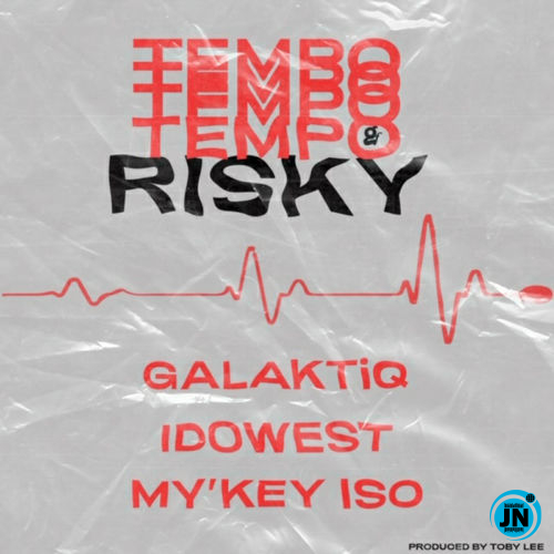 Galaktiq - Tempo Risky Ft. Idowest & My'Key Iso